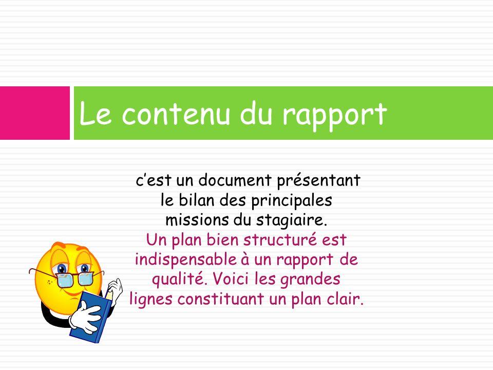 Le contenu du rapport cest un document présentant le bilan des principales missions du stagiaire. Un plan bien structuré est indispensable à un rappor