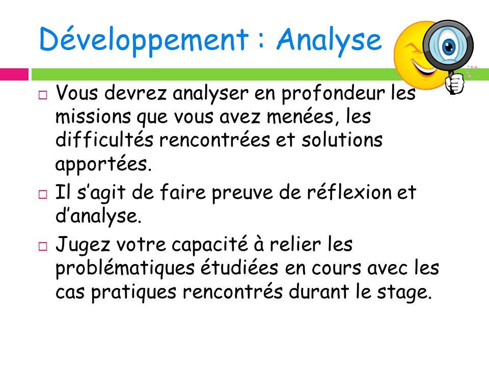 Développement : Analyse Vous devrez analyser en profondeur les missions que vous avez menées, les difficultés rencontrées et solutions apportées. Il s