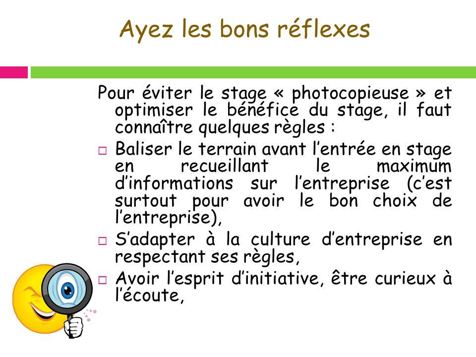 Ayez les bons réflexes Pour éviter le stage « photocopieuse » et optimiser le bénéfice du stage, il faut connaître quelques règles : Baliser le terrai