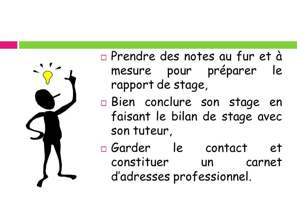 Prendre des notes au fur et à mesure pour préparer le rapport de stage, Bien conclure son stage en faisant le bilan de stage avec son tuteur, Garder l