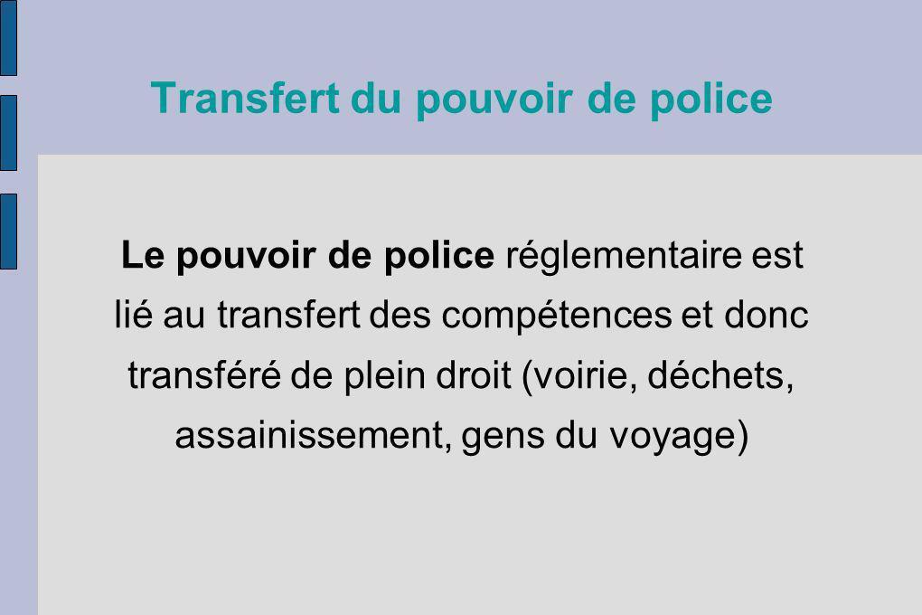 Transfert du pouvoir de police Le pouvoir de police réglementaire est lié au transfert des compétences et donc transféré de plein droit (voirie, déche