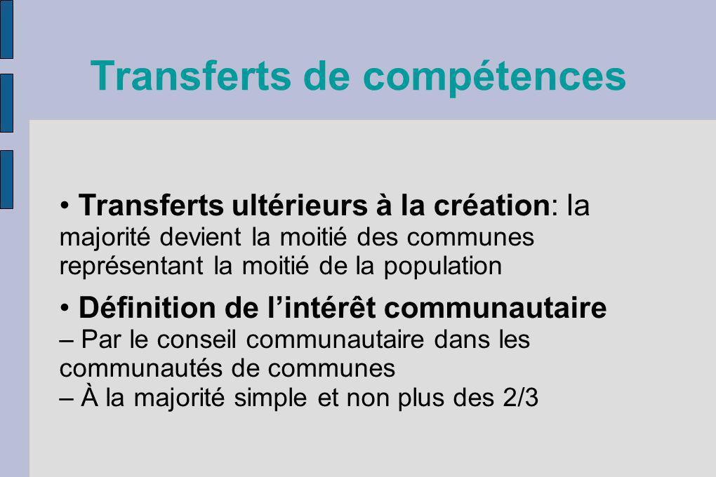 Transferts de compétences Transferts ultérieurs à la création: la majorité devient la moitié des communes représentant la moitié de la population Défi