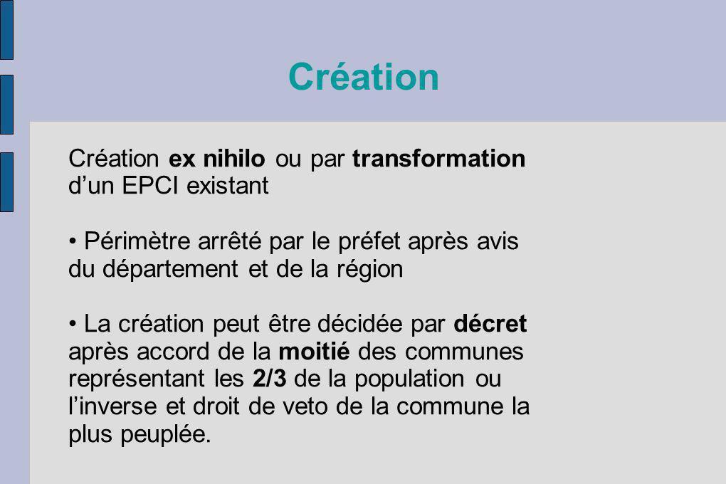 Création Création ex nihilo ou par transformation dun EPCI existant Périmètre arrêté par le préfet après avis du département et de la région La créati