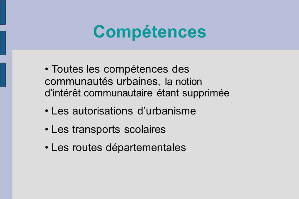 Compétences Toutes les compétences des communautés urbaines, la notion dintérêt communautaire étant supprimée Les autorisations durbanisme Les transpo