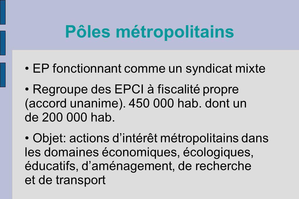 Pôles métropolitains EP fonctionnant comme un syndicat mixte Regroupe des EPCI à fiscalité propre (accord unanime). 450 000 hab. dont un de 200 000 ha