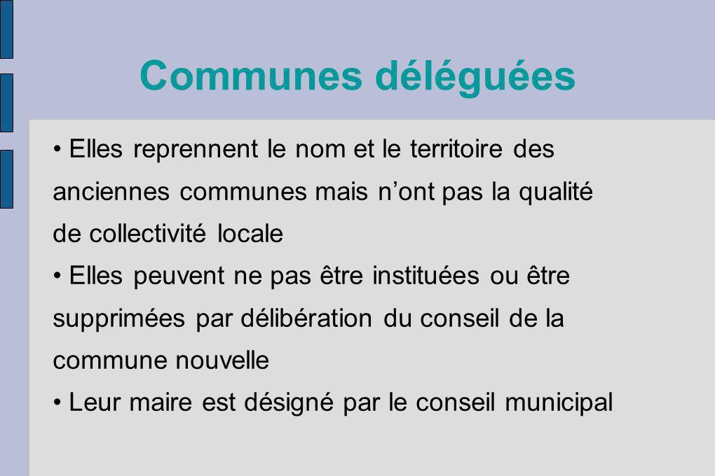 Communes déléguées Elles reprennent le nom et le territoire des anciennes communes mais nont pas la qualité de collectivité locale Elles peuvent ne pa
