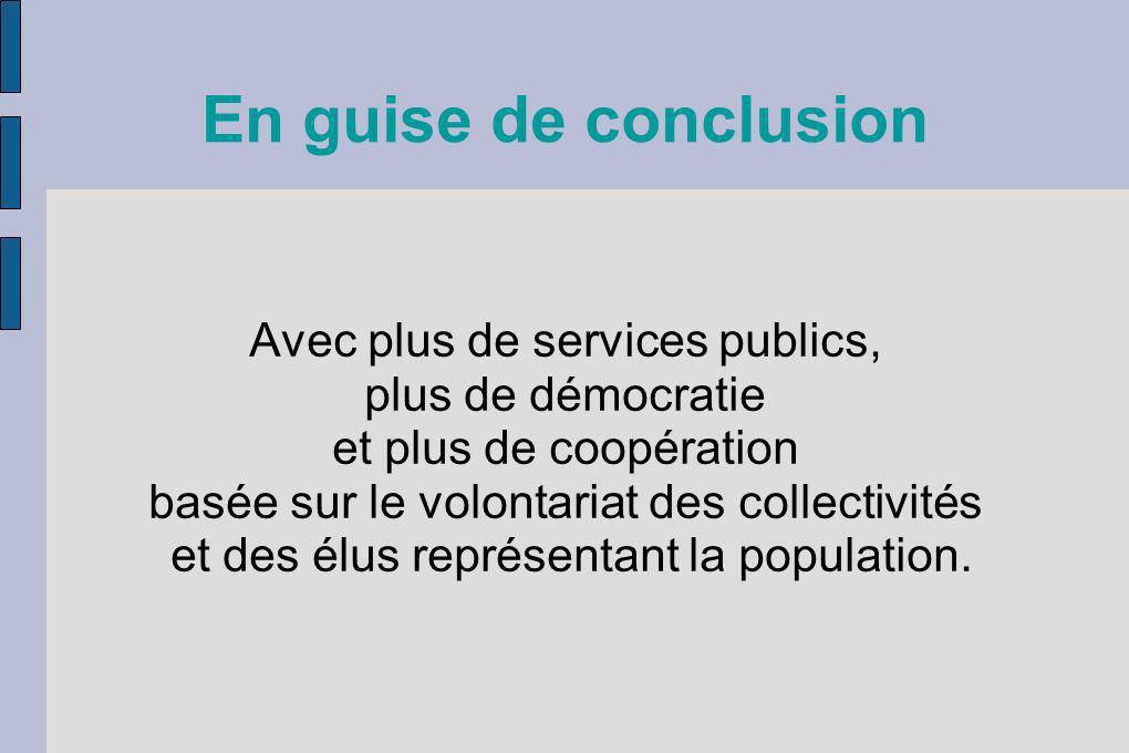En guise de conclusion Avec plus de services publics, plus de démocratie et plus de coopération basée sur le volontariat des collectivités et des élus