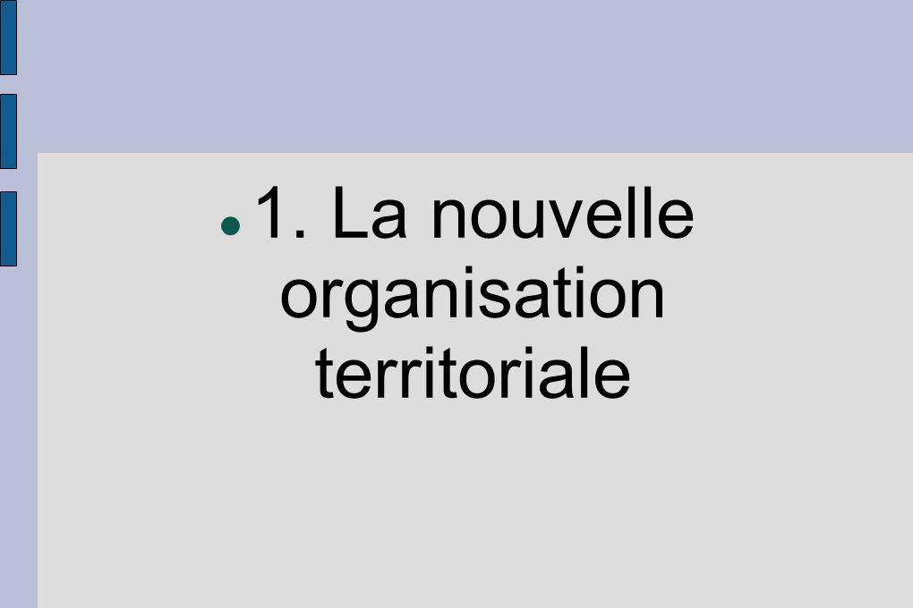 1. La nouvelle organisation territoriale