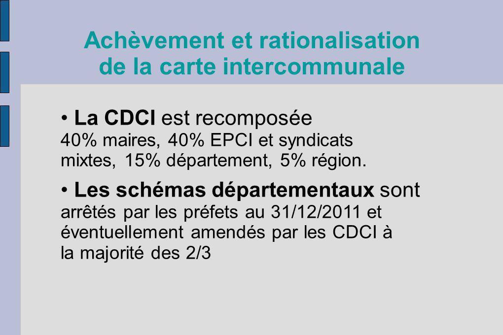 Achèvement et rationalisation de la carte intercommunale La CDCI est recomposée 40% maires, 40% EPCI et syndicats mixtes, 15% département, 5% région.