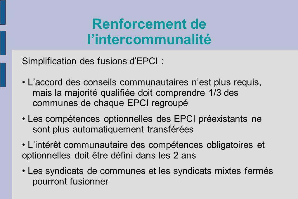 Renforcement de lintercommunalité Simplification des fusions dEPCI : Laccord des conseils communautaires nest plus requis, mais la majorité qualifiée