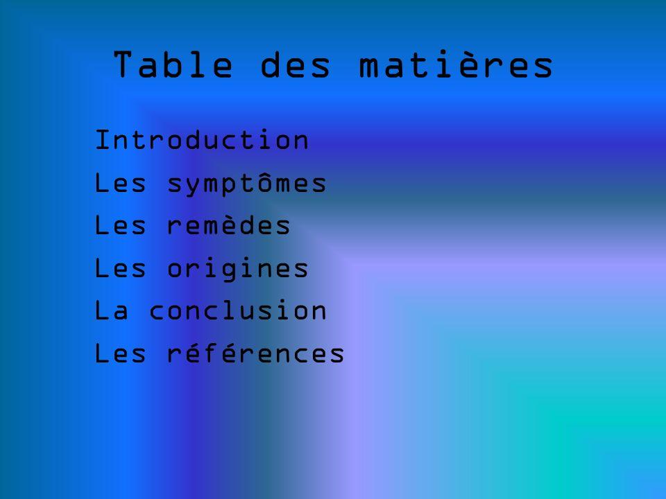 Table des matières Introduction Les symptômes Les remèdes Les origines La conclusion Les références