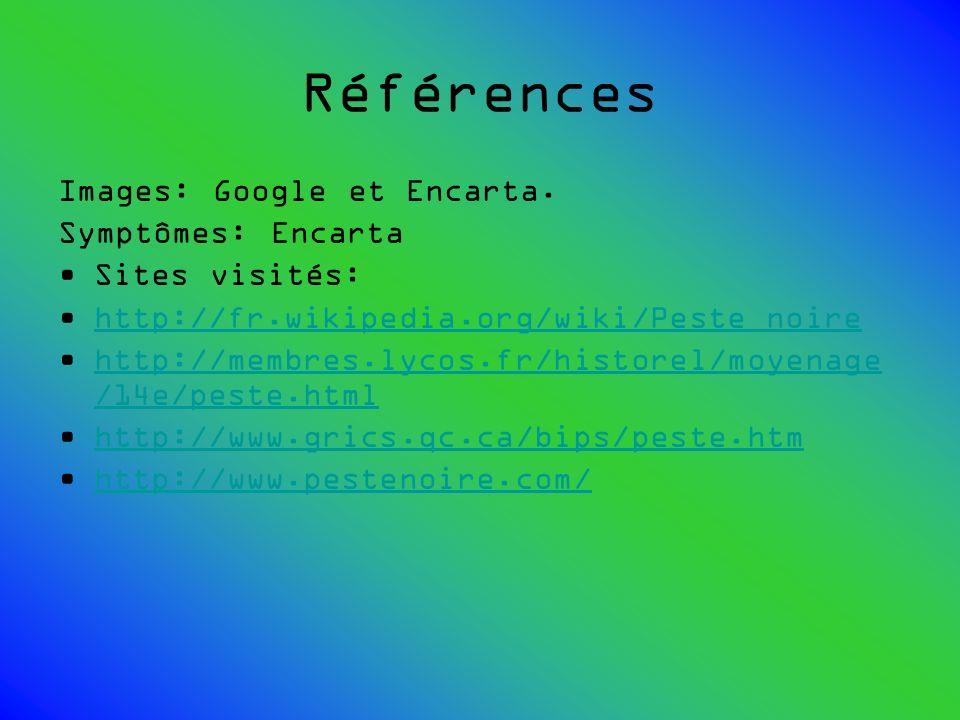 Références Images: Google et Encarta. Symptômes: Encarta Sites visités: http://fr.wikipedia.org/wiki/Peste_noire http://membres.lycos.fr/historel/moye