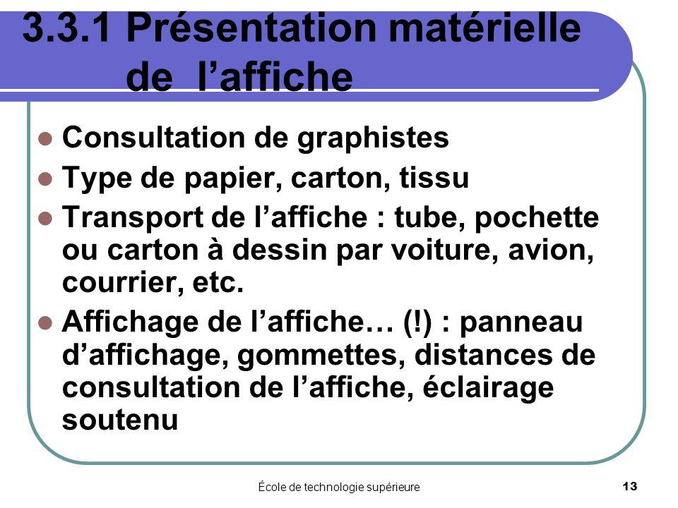 École de technologie supérieure 13 3.3.1 Présentation matérielle de laffiche Consultation de graphistes Type de papier, carton, tissu Transport de laf