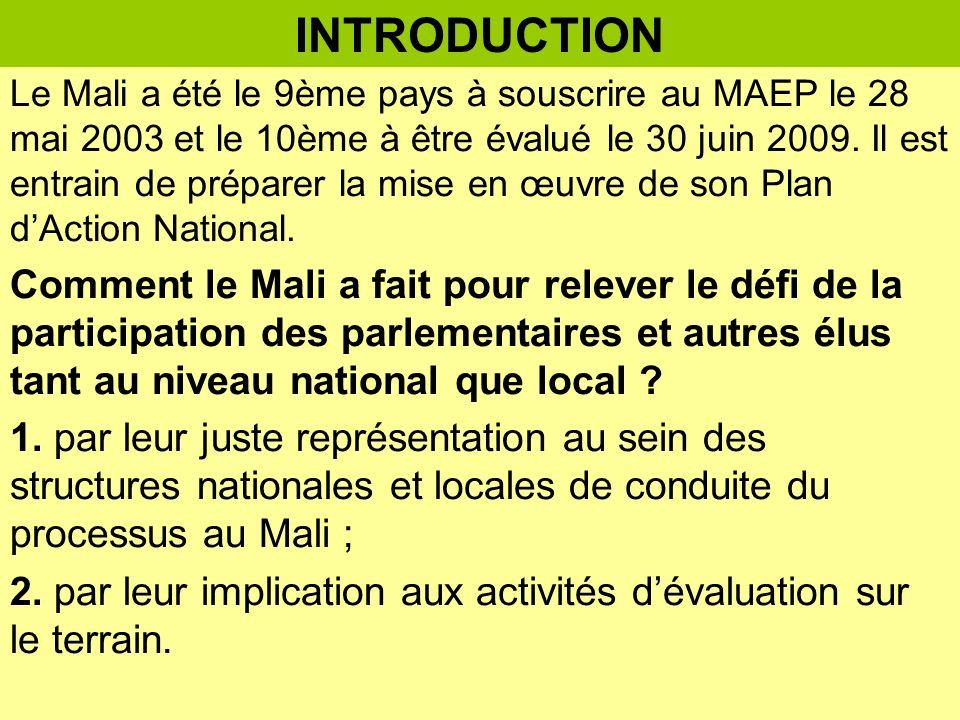 Le Mali a été le 9ème pays à souscrire au MAEP le 28 mai 2003 et le 10ème à être évalué le 30 juin 2009.