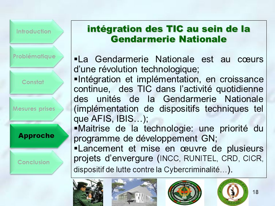 Introduction Constat Mesures prises Approche Conclusion Problématique intégration des TIC au sein de la Gendarmerie Nationale La Gendarmerie Nationale