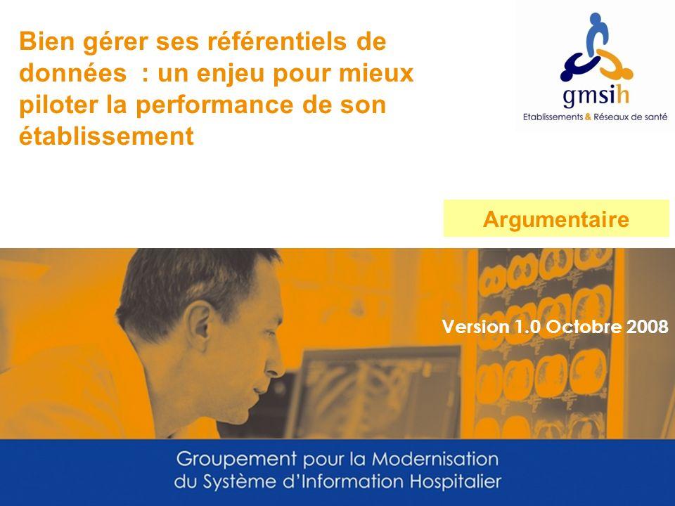 Version 1.0 Octobre 2008 Bien gérer ses référentiels de données : un enjeu pour mieux piloter la performance de son établissement Argumentaire