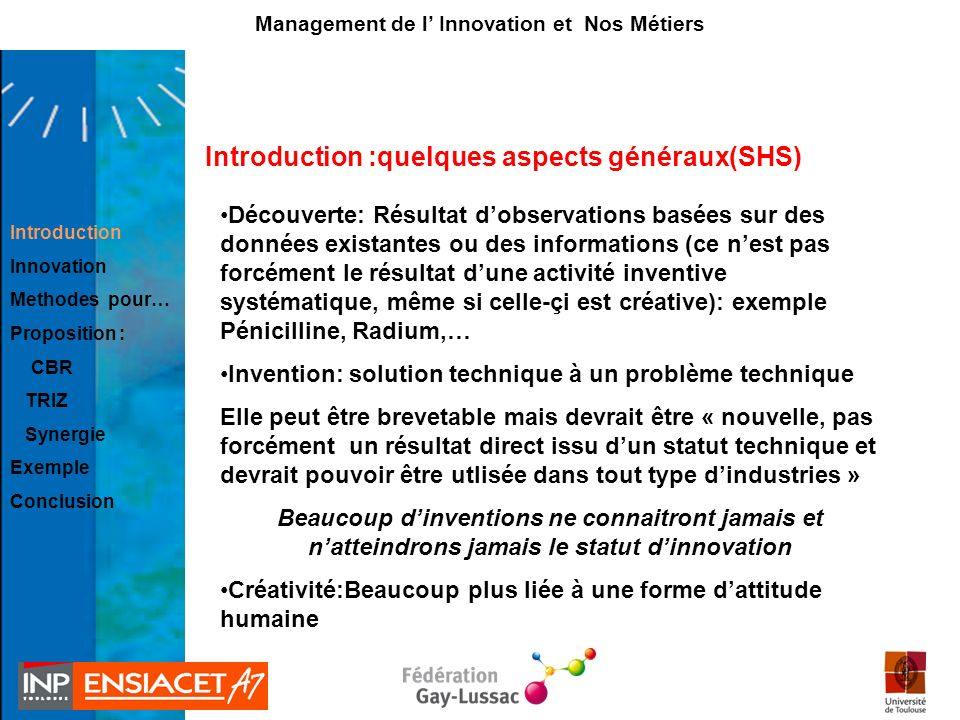 Introduction Innovation Methods for… Proposal for: CBR TRIZ Synergy Example Conclusion Management de l innovation et nos métiers