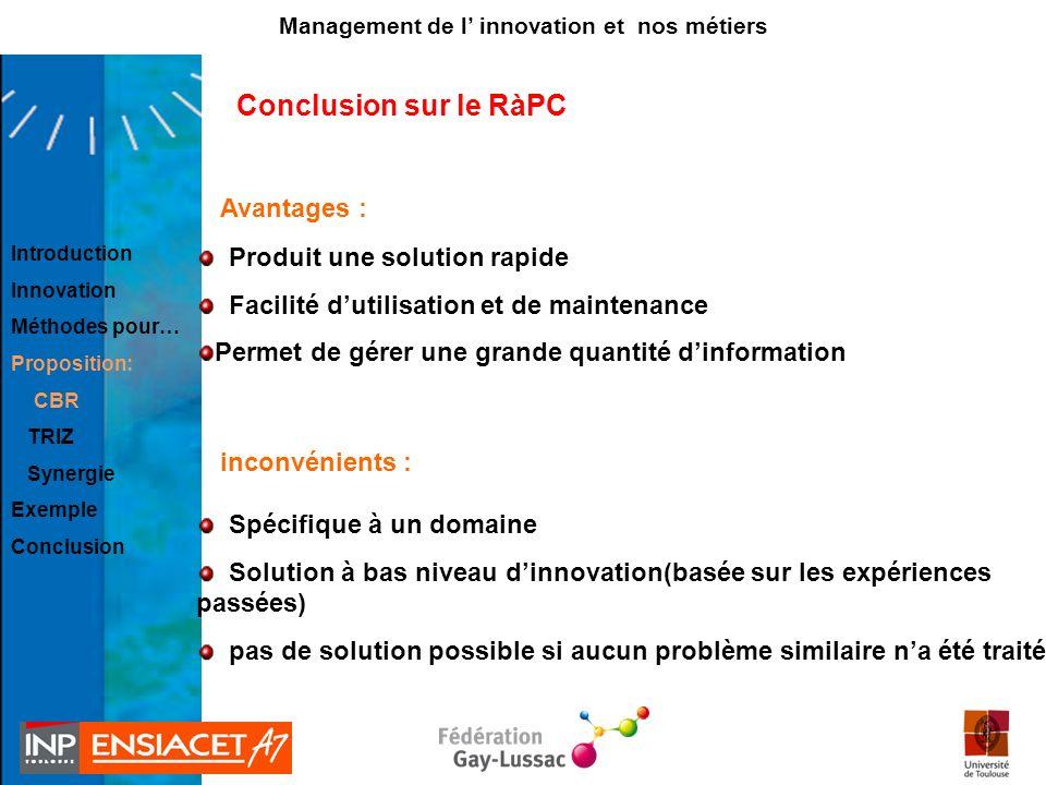 Conclusion sur le RàPC Produit une solution rapide Facilité dutilisation et de maintenance Permet de gérer une grande quantité dinformation Spécifique