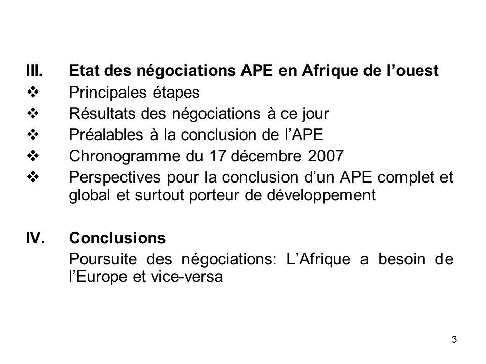 3 III.Etat des négociations APE en Afrique de louest Principales étapes Résultats des négociations à ce jour Préalables à la conclusion de lAPE Chrono