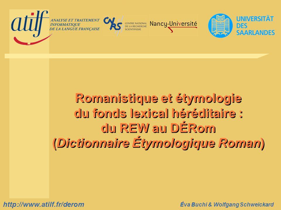 http://www.atilf.fr Éva Buchi & Wolfgang Schweickard http://www.atilf.fr/derom Nomenclature REW DÉRom Cf.