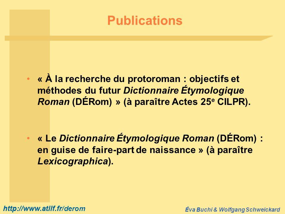 http://www.atilf.fr Éva Buchi & Wolfgang Schweickard http://www.atilf.fr/derom Publications « À la recherche du protoroman : objectifs et méthodes du