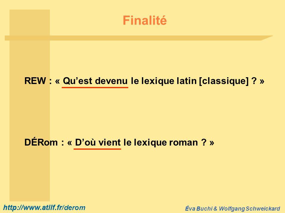 http://www.atilf.fr Éva Buchi & Wolfgang Schweickard http://www.atilf.fr/derom Finalité REW : « Quest devenu le lexique latin [classique] ? » DÉRom :