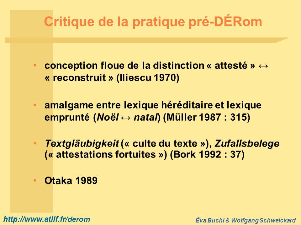 http://www.atilf.fr Éva Buchi & Wolfgang Schweickard http://www.atilf.fr/derom Critique de la pratique pré-DÉRom Textgläubigkeit (« culte du texte »),