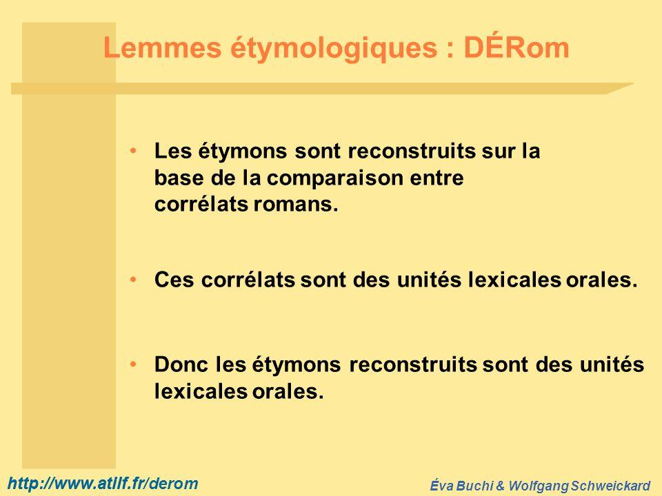 http://www.atilf.fr Éva Buchi & Wolfgang Schweickard http://www.atilf.fr/derom Lemmes étymologiques : DÉRom Les étymons sont reconstruits sur la base