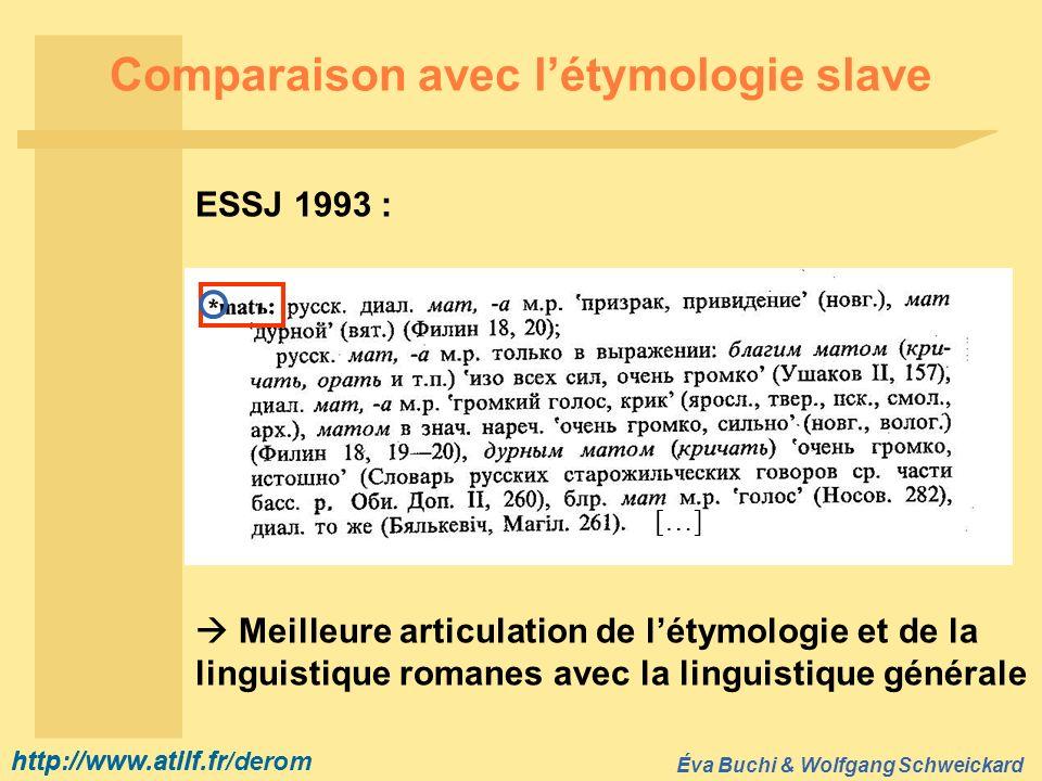 http://www.atilf.fr Éva Buchi & Wolfgang Schweickard http://www.atilf.fr/derom Comparaison avec létymologie slave […] ESSJ 1993 : Meilleure articulati