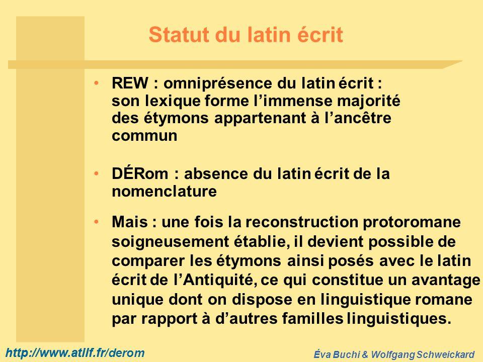 http://www.atilf.fr Éva Buchi & Wolfgang Schweickard http://www.atilf.fr/derom Statut du latin écrit REW : omniprésence du latin écrit : son lexique f