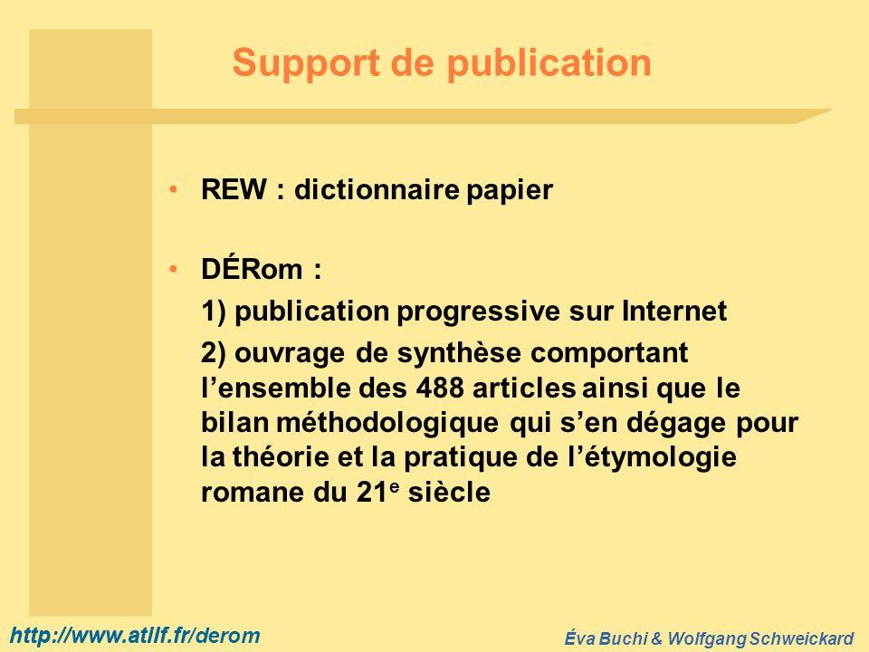 http://www.atilf.fr Éva Buchi & Wolfgang Schweickard http://www.atilf.fr/derom Support de publication DÉRom : 1) publication progressive sur Internet