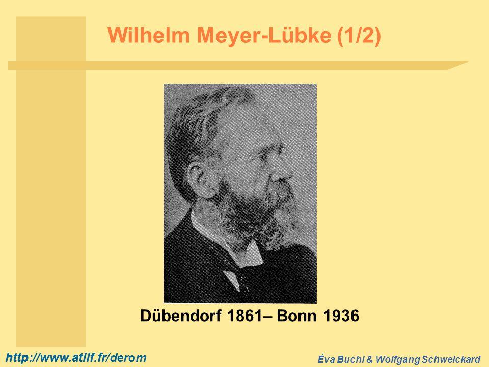 http://www.atilf.fr Éva Buchi & Wolfgang Schweickard http://www.atilf.fr/derom Wilhelm Meyer-Lübke (2/2) Bork 2001 : 558-560 Pfister & Lupis 2001 : 186-190 Romanisches Etymologisches Wörterbuch 1930–1935 3 (1911–1920 1 ) Grammatik der romanischen Sprachen 1890–1902 50 ans