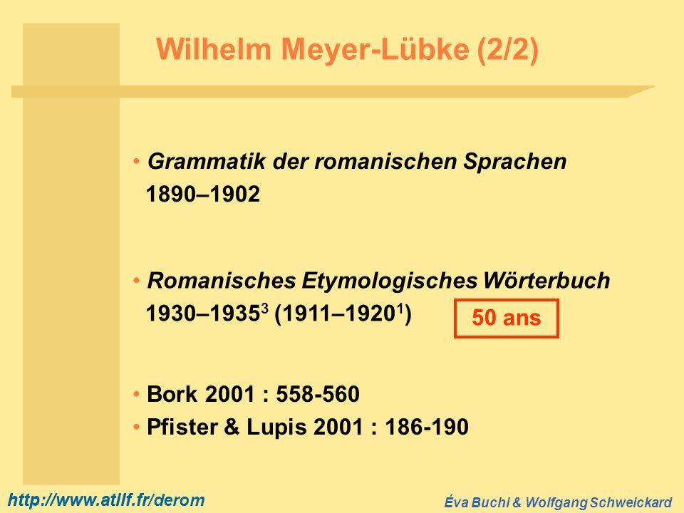 http://www.atilf.fr Éva Buchi & Wolfgang Schweickard http://www.atilf.fr/derom Wilhelm Meyer-Lübke (2/2) Bork 2001 : 558-560 Pfister & Lupis 2001 : 18