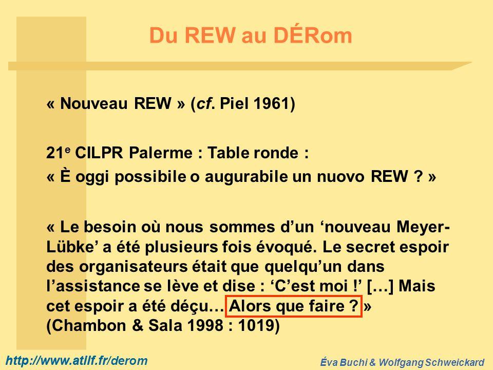 http://www.atilf.fr Éva Buchi & Wolfgang Schweickard http://www.atilf.fr/derom Du REW au DÉRom « Nouveau REW » (cf. Piel 1961) 21 e CILPR Palerme : Ta