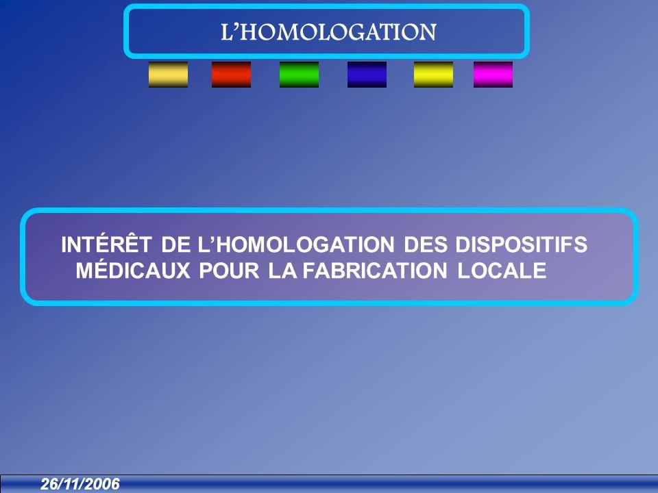 INTÉRÊT DE LHOMOLOGATION DES DISPOSITIFS MÉDICAUX POUR LA FABRICATION LOCALE LHOMOLOGATION 26/11/2006