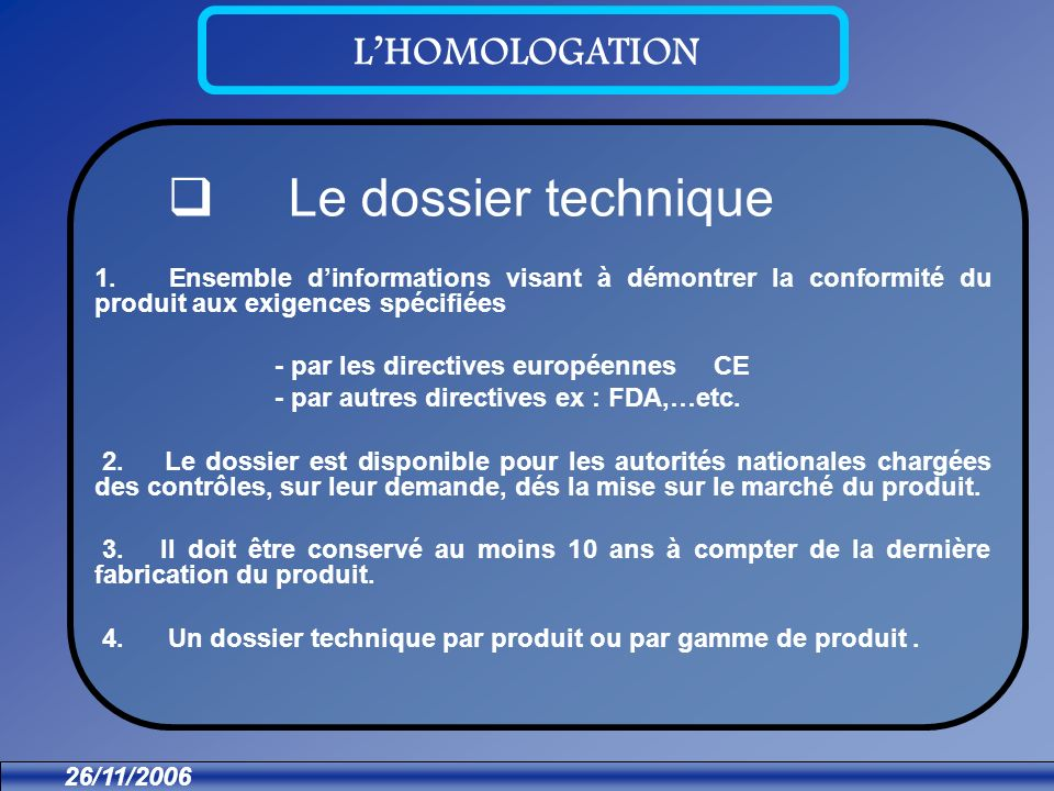 26/11/2006 LHOMOLOGATION 1. Ensemble dinformations visant à démontrer la conformité du produit aux exigences spécifiées - par les directives européenn