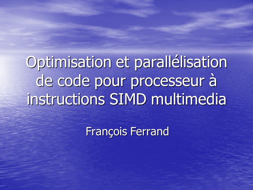 Optimisation et parallélisation de code pour processeur à instructions SIMD multimedia François Ferrand