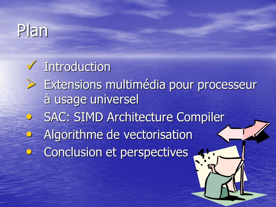 Plan Introduction Introduction Extensions multimédia pour processeur à usage universel Extensions multimédia pour processeur à usage universel SAC: SI
