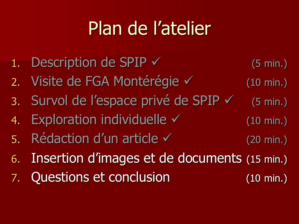 Plan de latelier 1. Description de SPIP (5 min.) 2. Visite de FGA Montérégie (10 min.) 3. Survol de lespace privé de SPIP (5 min.) 4. Exploration indi