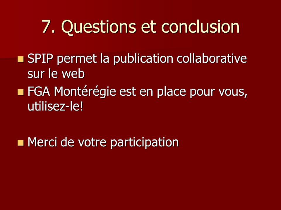 7. Questions et conclusion SPIP permet la publication collaborative sur le web SPIP permet la publication collaborative sur le web FGA Montérégie est