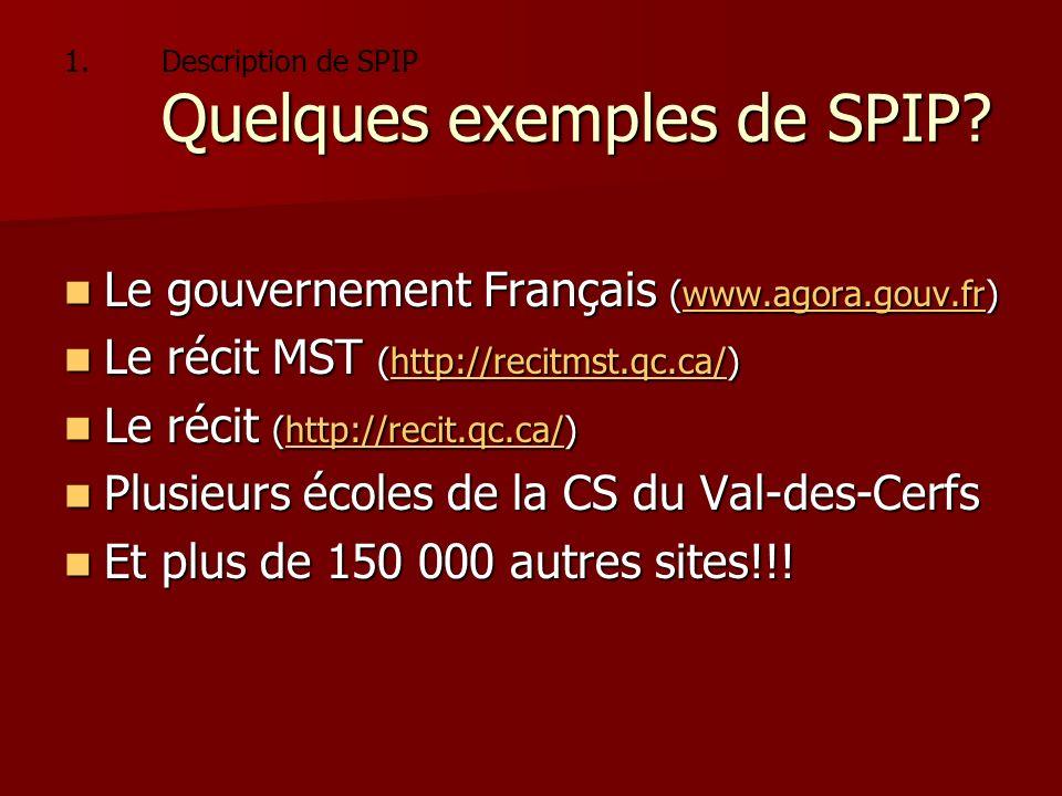 1. Quelques exemples de SPIP? 1.Description de SPIP Quelques exemples de SPIP? Le gouvernement Français (www.agora.gouv.fr) Le gouvernement Français (