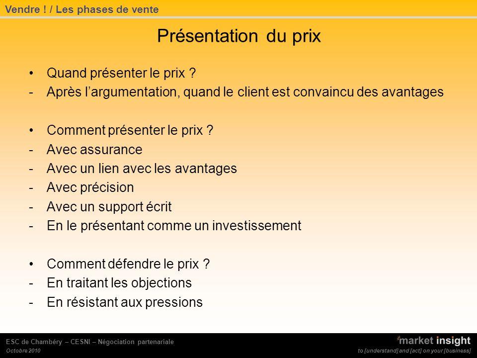 to [understand] and [act] on your [business] Octobre 2010 ESC de Chambéry – CESNI – Négociation partenariale Présentation du prix Quand présenter le prix .