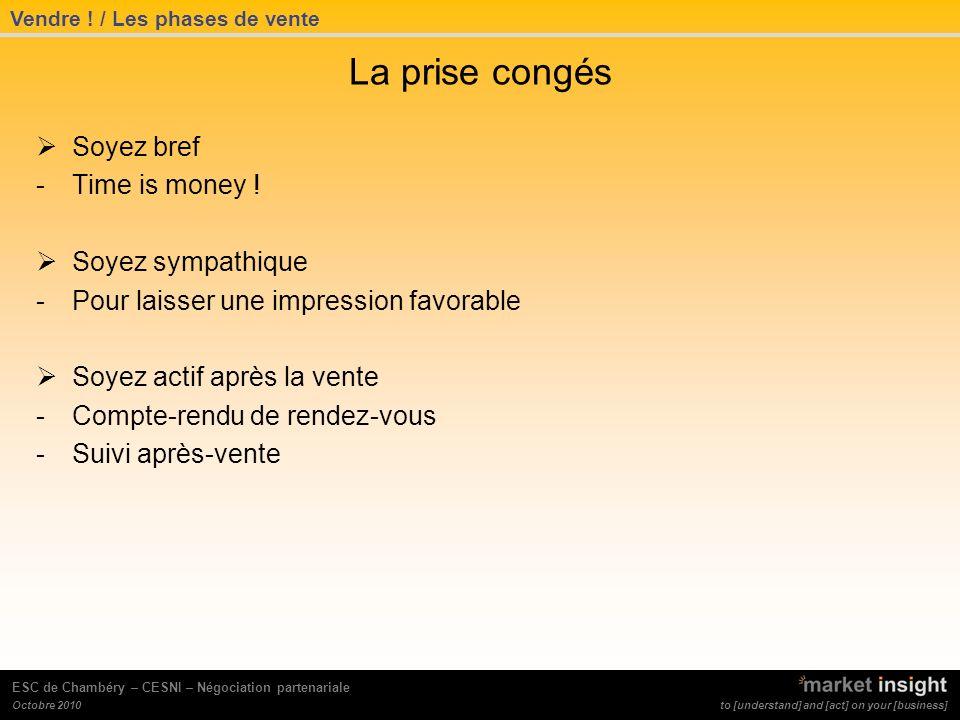 to [understand] and [act] on your [business] Octobre 2010 ESC de Chambéry – CESNI – Négociation partenariale La prise congés Soyez bref -Time is money .