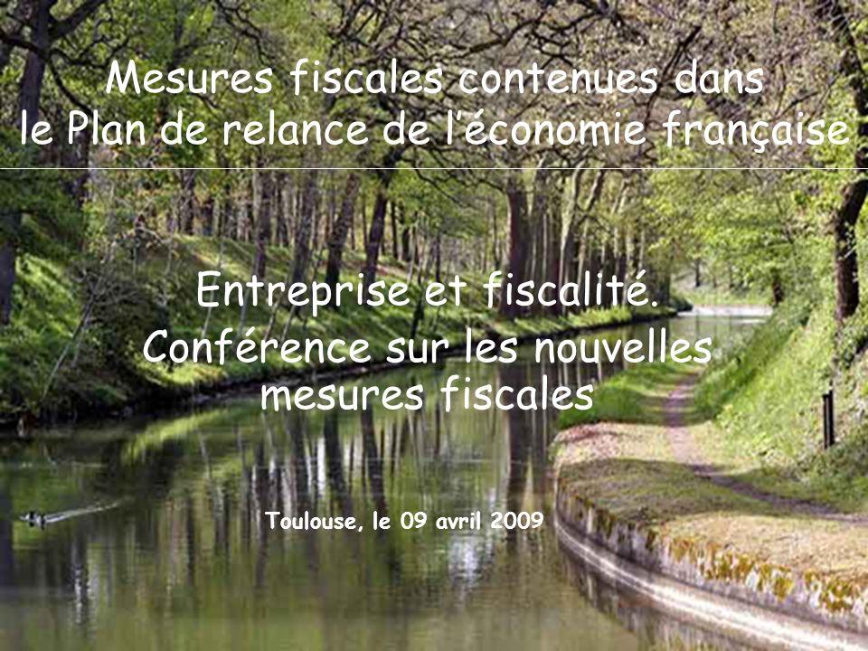 1 Toulouse, le 09 avril 2009 Mesures fiscales contenues dans le Plan de relance de léconomie française Entreprise et fiscalité. Conférence sur les nou