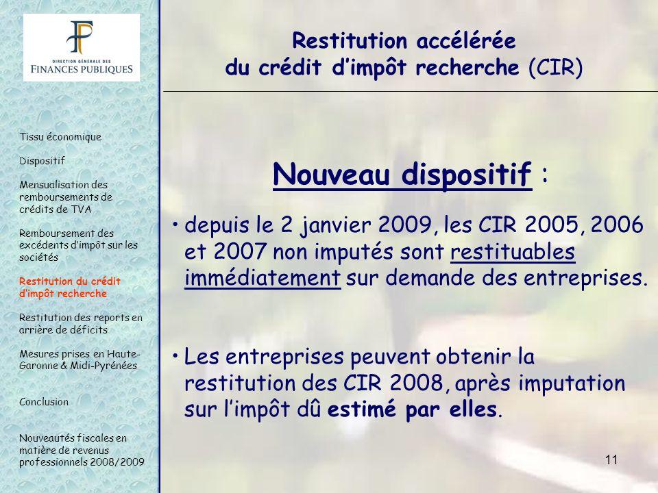 11 Nouveau dispositif : depuis le 2 janvier 2009, les CIR 2005, 2006 et 2007 non imputés sont restituables immédiatement sur demande des entreprises.