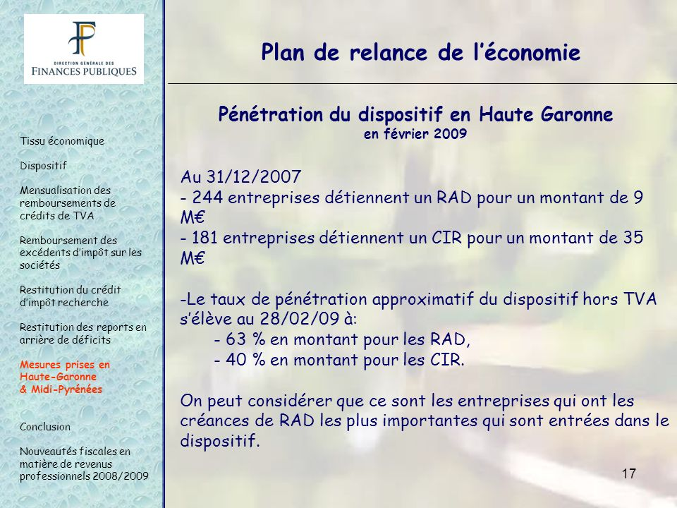 17 Pénétration du dispositif en Haute Garonne en février 2009 Plan de relance de léconomie Tissu économique Dispositif Mensualisation des remboursemen