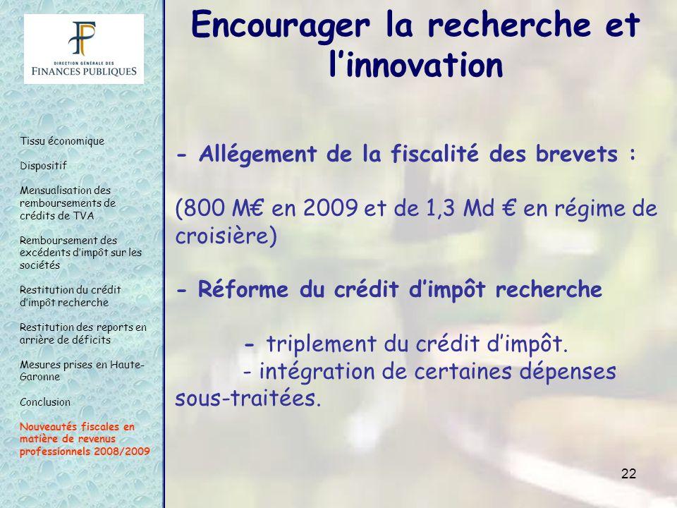 22 - Allégement de la fiscalité des brevets : (800 M en 2009 et de 1,3 Md en régime de croisière) - Réforme du crédit dimpôt recherche - triplement du