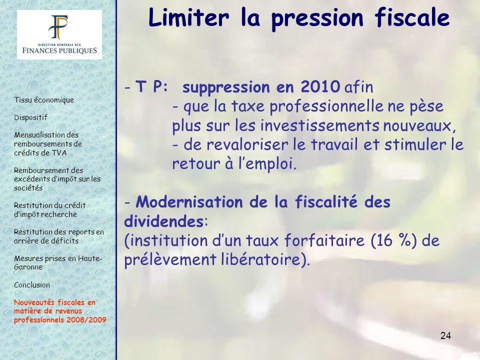 24 - T P: suppression en 2010 afin - que la taxe professionnelle ne pèse plus sur les investissements nouveaux, - de revaloriser le travail et stimule