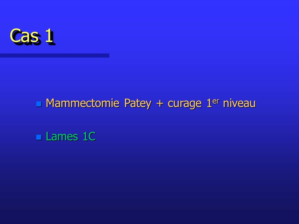n Mammectomie Patey + curage 1 er niveau n Lames 1C Cas 1