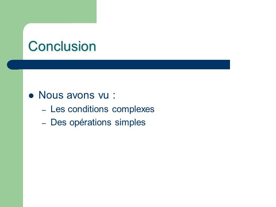 Conclusion Nous avons vu : – Les conditions complexes – Des opérations simples